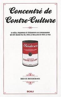 Concentré de Contre-Culture : 50 Idées, personnes et événements de l'underground qui ont changé ma vie, pour le meilleur ou pour le pire par Bruce Benderson