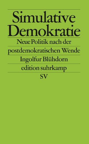 Simulative Demokratie: Neue Politik nach der postdemokratischen Wende