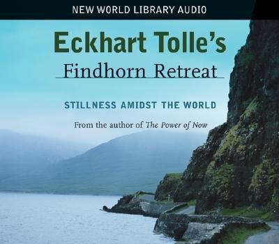 Read Online Eckhart Tolle's Findhorn Retreat: Stillness Amidst the World [ECKHART TOLLES FINDHORN RE] pdf epub