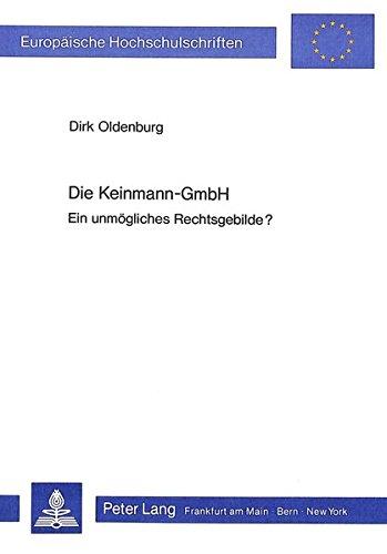 Die Keinmann-GmbH: Ein unmögliches Rechtsgebilde? (Europäische Hochschulschriften Recht) (German Edition) by Peter Lang GmbH, Internationaler Verlag der Wissenschaften