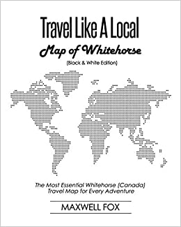 Travel Like A Local Map Of Whitehorse The Most Essential