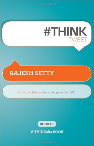 #Th!nktweet: Bite-Sized Lessons for a Fast Paced World!