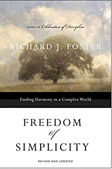 Freedom of Simplicity: Revised Edition: Finding Harmony in a Complex World by [Foster, Richard J.]