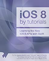 iOS 8 by Tutorials: Learning the New iOS 8 APIs with Swift Front Cover