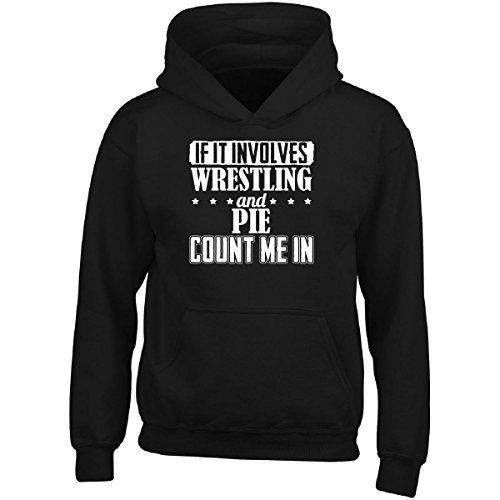 If It Involves Wrestling And Pie Count Me In - Adult Hoodie L Black by Brands Banned