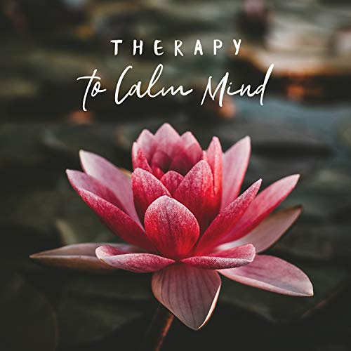 - Therapy to Calm Mind: Soothing Recovery, Feel Super Relaxed, Daily Contentment, Stop Overthinking, Create Peace