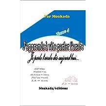J'apprends à parler l'arabe (Tome 4): Je parle l'arabe dès aujourd'hui ... (French Edition)