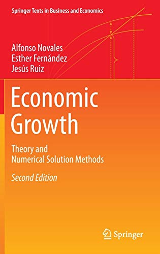 Economic Growth: Theory and Numerical Solution Methods (Springer Texts in Business and Economics) (Economic Growth Theory And Numerical Solution Methods)
