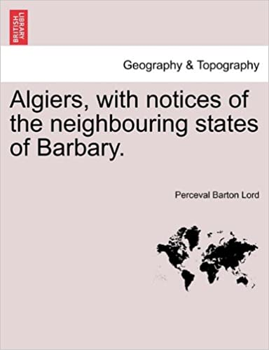 Algiers, with notices of the neighbouring states of Barbary.