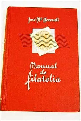Manual de Filatelia: José María Llerendi: 9789202501928 ...