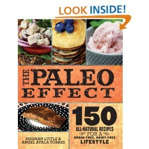 The Paleo Effect: 150 All-Natural Recipes for a Grain-Free, Dairy-Free Lifestyle pdf