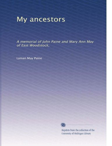 My ancestors: A memorial of John Paine and Mary Ann May of East Woodstock,