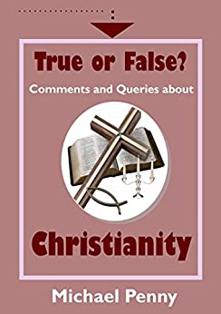 True or False? Comments and Queries about Christianity by [Penny, Michael]