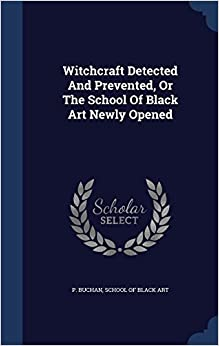 Witchcraft Detected And Prevented, Or The School Of Black Art Newly Opened