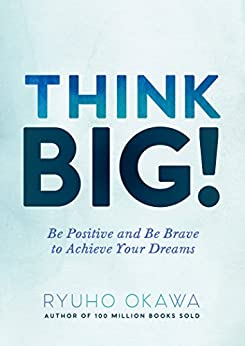 Think Big!: Be Positive and Be Brave to Achieve Your Dreams by [Okawa, Ryuho]