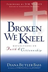 Broken We Kneel: Reflections on Faith and Citizenship Hardcover