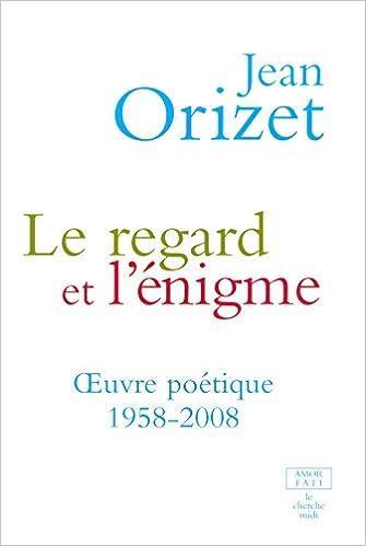 Livre gratuits en ligne Le regard et l'énigme : OEuvre poétique 1958-2008 pdf epub