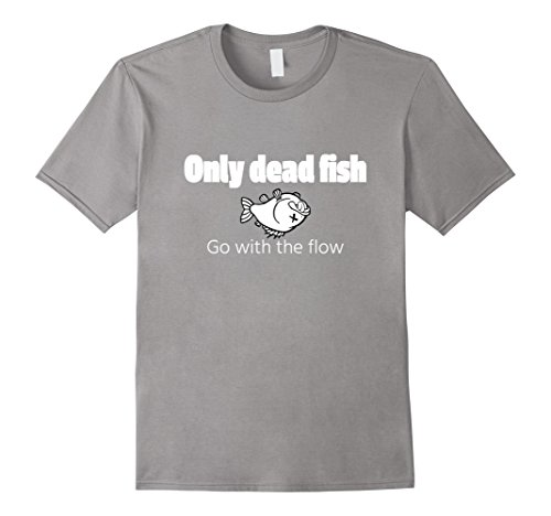 Men's Only the dead fish go with the flow – Funny fishing t-shirt Large Slate
