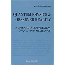 Quantum Physics and Observed Reality: A Critical Interpretation of Quantum Mechanics