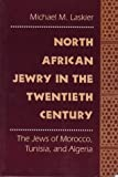 North African Jewry in the Twentieth Century : The Jews of Morocco, Tunisia, and Algeria, Laskier, Michael M., 0814751296