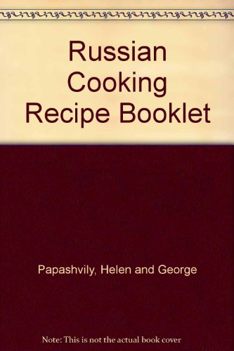 Russian Cooking Recipe Booklet by Helen and George Papashvily