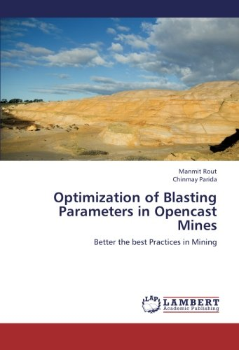 Optimization of Blasting Parameters in Opencast Mines: Better the best Practices in Mining pdf epub