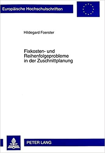 Book Fixkosten- Und Reihenfolgeprobleme In der Zuschnittplanung (Europaische Hochschulschriften. Reihe V, Volks- Und)