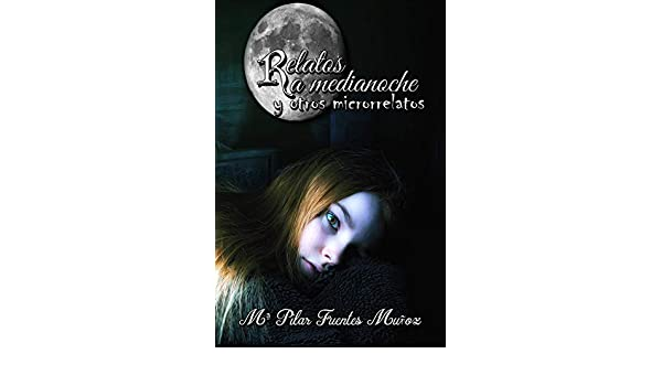 Amazon.com: Relatos a medianoche y otros microrrelatos (Spanish Edition) eBook: Mª PILAR FUENTES MUÑOZ: Kindle Store