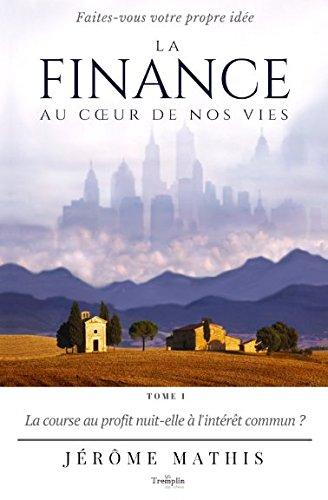 La finance au cœur de nos vies - Tome 1: La course au profit nuit-elle à l'intérêt commun ? (French Edition)