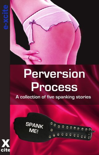 Perversion Process - An Xcite Books collection of five erotic stories.