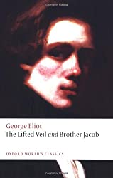 The Lifted Veil and Brother Jacob (Oxford World's Classics)