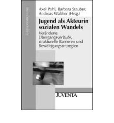 Jugend als Akteurin sozialen Wandels: Ver?nderte ?bergangsverl?ufe, strukturelle Barrieren und Bew?ltigungsstrategien (Paperback)(German) - Common