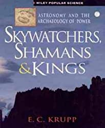 Skywatchers, Shamans and Kings: Astronomy and the Archaeology of Power (Wiley Popular Science)