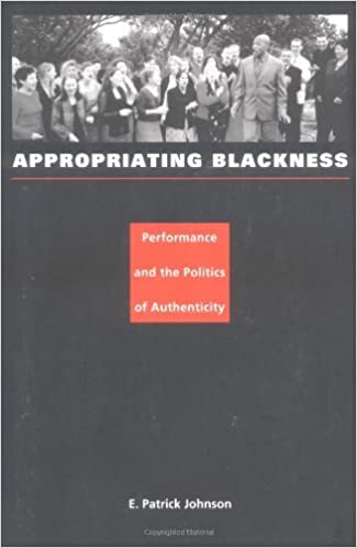 Appropriating Blackness: Performance and the Politics of Authenticity by E. Patrick Johnson (2004-01-31)