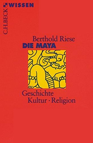 Die Maya: Geschichte, Kultur, Religion (Beck'sche Reihe)