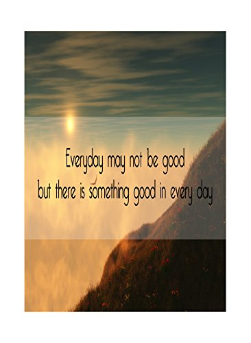 Everyday May Not Be Good But There Is Something Good In Every Day Quote Motivational Inpirational Poster Field Flowers Hillside Clouds Sky Sun Picture