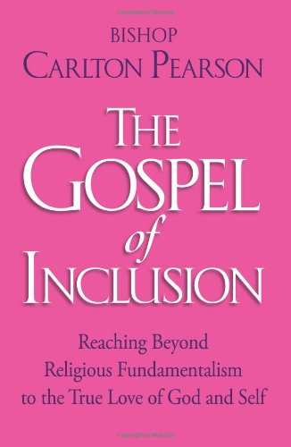 Search : The Gospel of Inclusion: Reaching Beyond Religious Fundamentalism to the True Love of God and Self