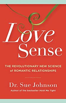 Love Sense: The Revolutionary New Science of Romantic Relationships by [Johnson, Sue]