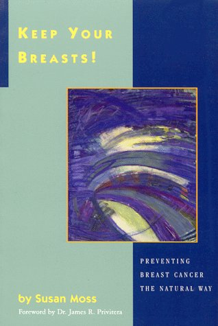 (Keep Your Breasts!: Preventing Breast Cancer the Natural Way)
