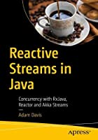 Reactive Streams in Java: Concurrency with RxJava, Reactor, and Akka Streams Front Cover