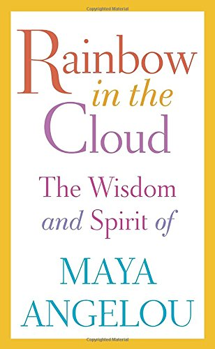 Christmas Games Ideas For Work - Rainbow in the Cloud: The Wisdom and Spirit of Maya Angelou