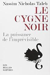 Le Cygne Noir: La Puissance De L'imprevisible (Romans, Essais, Poesie, Documents) (French Edition)