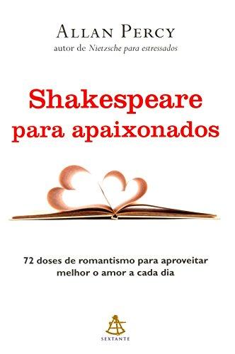 Shakespeare Para Apaixonados. 72 Doses de Romantismo Para Aproveitar Melhor o Amor a Cada Dia