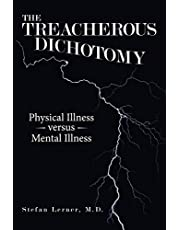 The Treacherous Dichotomy: Physical Illness Versus Mental Illness