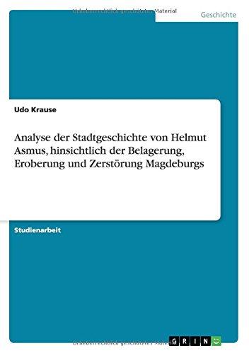 Read Online Analyse der Stadtgeschichte von Helmut Asmus, hinsichtlich der Belagerung, Eroberung und Zerstörung Magdeburgs (German Edition) PDF