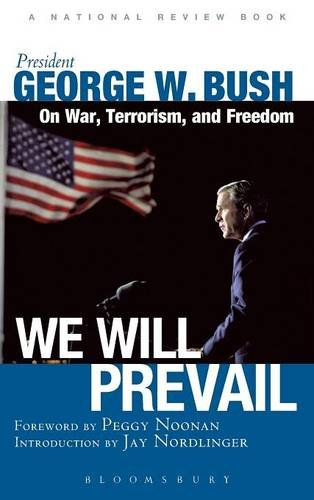 We Will Prevail: President George W. Bush on War, Terrorism and Freedom: Foreword by Peggy Noonan; Introduction by Jay Nordlinger A National Review Book (George Bush Speeches compare prices)
