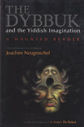 Dybbuk and the Yiddish Imagination: A Haunted Reader (Judaic Traditions in Literature, Music, and Art)