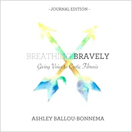 Breathing Bravely: Giving Voice to CF: Ashley Ballou-Bonnema