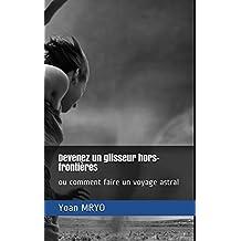 Devenez un glisseur hors-frontières: ou comment faire un voyage astral (French Edition)