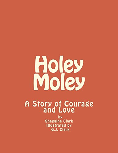 Holey Moley: A Story of Courage and Love